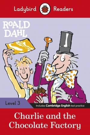 Roald Dahl: Charlie And The Chocolate Factory - Ladybird Readers Level 3 by Roald Dahl