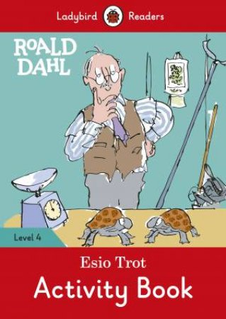 Ladybird Readers Level 4 Roald Dahl: Esio Trot Activity Book