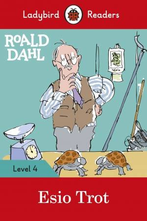 Ladybird Readers Level 4 Roald Dahl: Esio Trot
