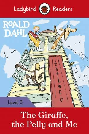 Ladybird Readers Level 3 Roald Dahl: The Giraffe, The Pelly And Me