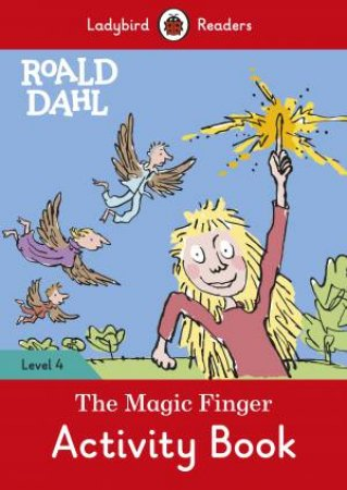 Ladybird Readers Level 4 Roald Dahl: The Magic Finger Activity Book