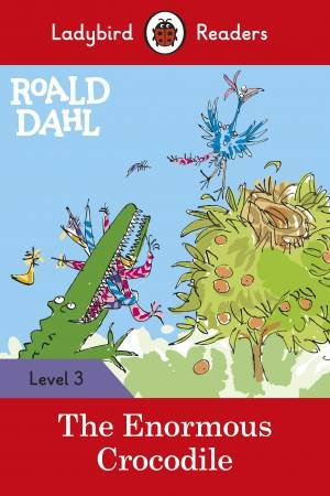 Ladybird Readers Level 3 Roald Dahl: The Enormous Crocodile