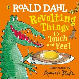Roald Dahl's Gruesome Things To Touch And Feel by Roald Dahl