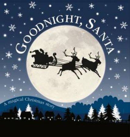 Goodnight, Santa: A Magical Christmas Story