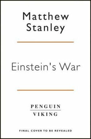 Einstein's War: How Relativity Conquered The World by Matthew Stanley
