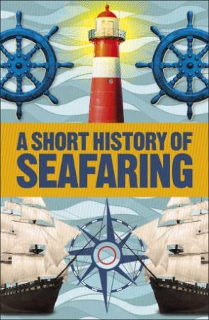 A Short History Of Seafaring by Various