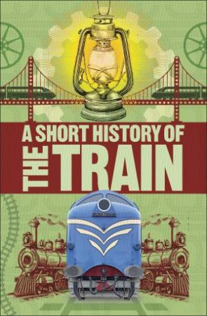 A Short History Of Trains by Various