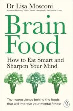 Brain Food How To Eat Smart And Sharpen Your Mind