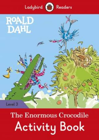 Ladybird Readers Level 3 Roald Dahl: The Enormous Crocodile Activity Book