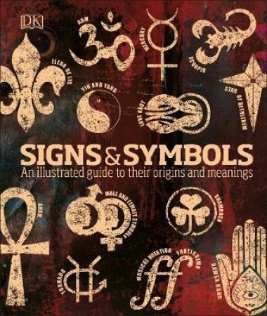 Signs & Symbols: An Illustrated Guide To Their Origins And Meanings by Various
