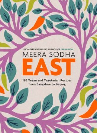 East: 120 Vegetarian And Vegan Tecipes From Bombay To Bangkok