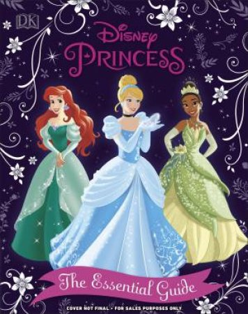 Disney Princess The Essential Guide: New Edition by Various