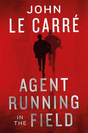Agent Running In The Field by John le Carre