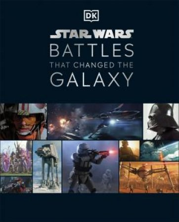 Star Wars Battles That Changed The Galaxy by Jason Fry & Cole Horton & Chris Kempshall & Amy Ratcliffe