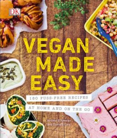 Vegan Made Easy by Jerome Eckmeier & Daniela Lais