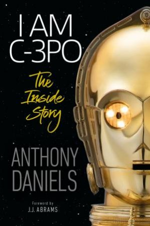 I Am C-3PO: The Inside Story by Various