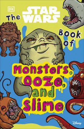 The Star Wars Book Of Monsters, Ooze And Slime by Various