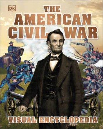 The American Civil War Visual Encyclopedia by Various