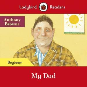 My Dad - Ladybird Readers Beginner Level by Anthony Browne