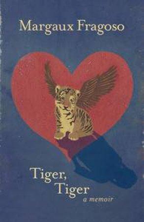 Tiger, Tiger: A Memoir by Margaux Fragoso