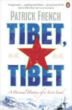 Tibet Tibet: A Personal History of a Lost Land by Patrick French