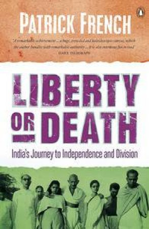 Liberty or Death: India's Journey to Independence and Division by Patrick French