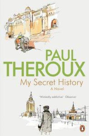 My Secret History: A Novel by Paul Theroux
