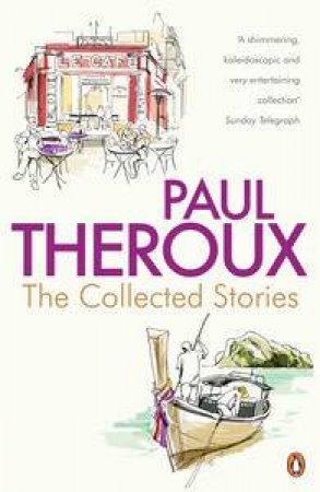 The Collected Stories: World's End; Sinning with Annie; Jungle Bells;   the Consul's File; the London Embassy by Paul Theroux