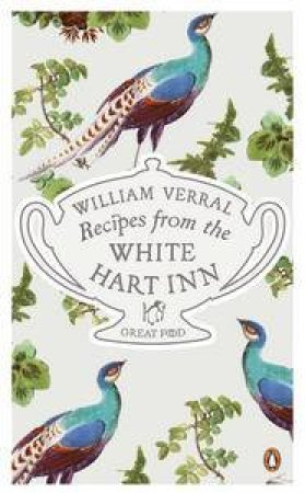 Recipes from the White Hart Inn: Great Food by William Verrall