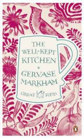 The Well-Kept Kitchen: Great Food by Gervase Markham