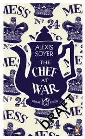 The Chef at War: Great Food by Alexis Soyer
