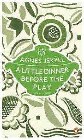 A Little Dinner Before the Play: Great Food by Agnes Jekyll