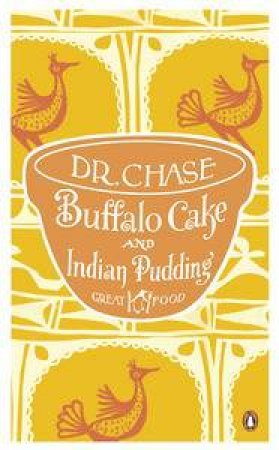 Buffalo Cake and Indian Pudding: Great Food by Dr A W Chase