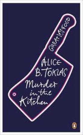 Murder in the Kitchen by Alice B Toklas