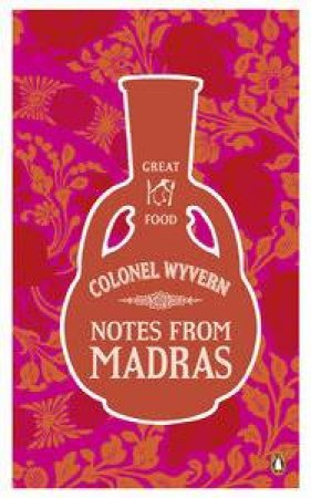 Notes from Madras: Great Food by Colonel Wyvern