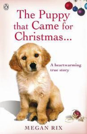The Puppy that Came for Christmas and Stayed Forever by Megan Rix