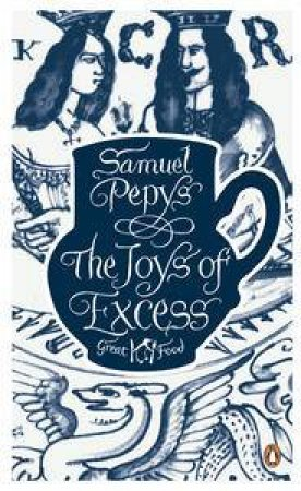 The Joys of Excess: Great Food by Samuel Pepys