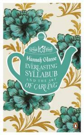 Everlasting Syllabub and the Art of Carving: Great Food by Hannah Glasse