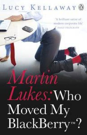 Martin Lukes: Who Moved My BlackBerry? by Lucy Kellaway