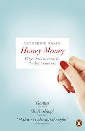 Honey Money: Why Attractiveness Is The Key To Success by Catherine Hakim