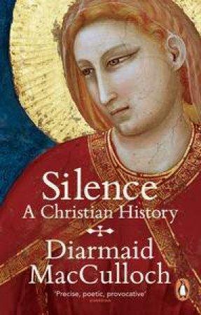 Silence: A Christian History by Diarmaid MacCulloch