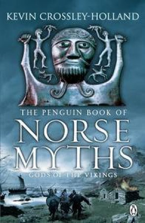 The Penguin Book of Norse Myths: Gods of the Vikings by - Holland Kevin Crossley