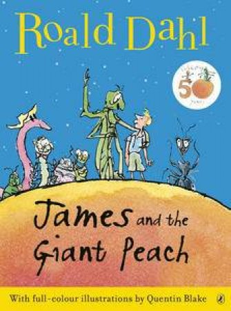 James and the Giant Peach: 50th Anniversary Colour Edition by Roald Dahl
