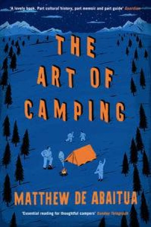 The Art of Camping: The History and Practice of Sleeping Under the Stars by Matthew De Abaitua
