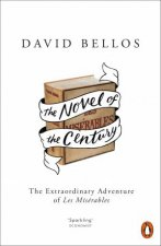 The Novel Of The Century: The Extraordinary Adventure Of Les Miserables by David Bellos