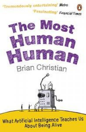 The Most Human Human: What Artificial Intelligence Teaches Us About Being Alive by Brian Christian