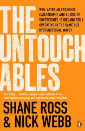 The Untouchables: The people who helped wreck Ireland - and are still running the show by Ross Shane & Nick Webb