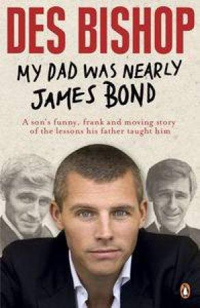 My Dad Was Nearly James Bond by Des Bishop