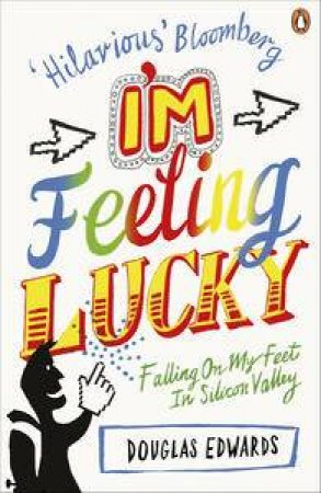 I'm Feeling Lucky: Falling On My Feet in Silicon Valley by Douglas Edwards