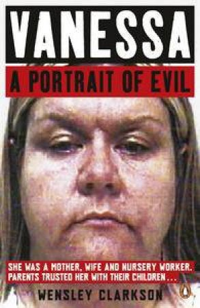 Vanessa: A Portrait of Evil by Wensley Clarkson